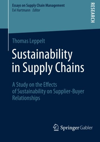Sustainability in Supply Chains: A Study on the Effects of Sustainability on Supplier-Buyer Relationships (Essays on Sup