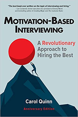 Motivation-Based Interviewing: A Revolutionary Approach to Hiring the Best