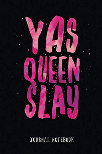 Yas Queen Slay: Journal Notebook (Inspire Positivity Lined Journaling 6x9 for Strong Powerful Women)