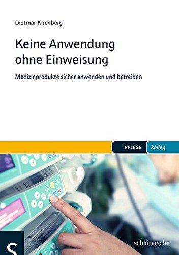 Keine Anwendung ohne Einweisung: Medizinprodukte sicher anwenden und betreiben (PFLEGE kolleg)