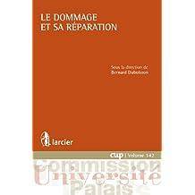 Le dommage et sa réparation (Commission Université-Palais (CUP) t. 142) (French Edition)