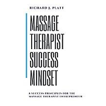 Massage Therapist Success Mindset: 8 Success Principles For The Massage Therapist Entrepreneur
