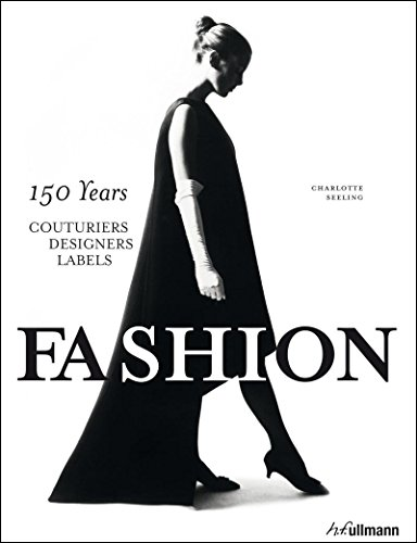 Fashion: 150 Years – Couturiers, Designers, Labels by Charlotte Seeling