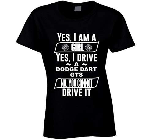Yes I Am a Girl and Drive Dodge Dart Gts Car Adorer Lover Cool Auto T Shirt XL - Dart Dodge Gts