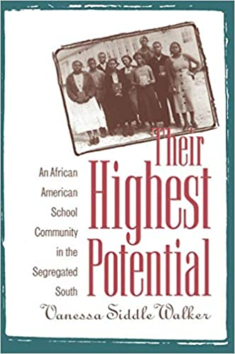 Their Highest Potential: An African American School Community in the Segregated South, Walker, Vanessa Siddle