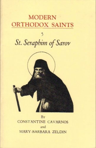 St. Seraphim of Sarov: Widely beloved mystic, healer, comforter, and spiritual guide : an account of his life, character and message, together with a ... counsels (His Modern Orthodox saints ; 5)