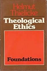 Theological Ethics, Volume 1: Foundations