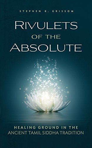 Rivulets of the Absolute: Healing Ground in the Ancient Tamil Siddha Tradition