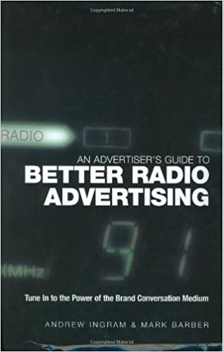 An Advertiser's Guide to Better Radio Advertising: Tune in to the Power of the Brand Conversation Medium by Andrew Ingram (22-Apr-2005) Hardcover