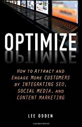 Optimize: How to Attract and Engage More Customers by Integrating SEO, Social Media, and Content Marketing by Odden, Lee 1st (first) Edition (4/17/2012)