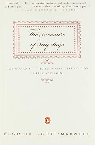 The Measure of My Days: One Woman's Vivid, Enduring Celebration of Life and Aging