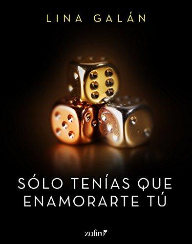 Sólo tenías que enamorarte tú (Spanish Edition)