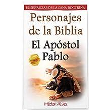 El Apóstol Pablo: Personajes de la Biblia (Enseñanzas de la Sana Doctrina) (Spanish Edition)