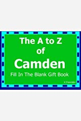 The A to Z of Camden Fill In The Blank Gift Book: Personalized Meaning of Name (A to Z Name Gift Book) (Volume 41) Paperback