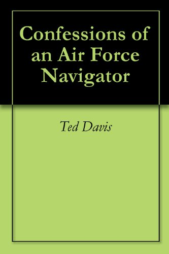 (Confessions of an Air Force Navigator)