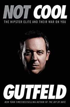 Not Cool: The Hipster Elite and Their War on You by [Gutfeld, Greg]