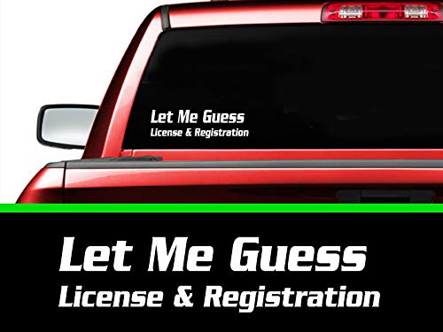 multi color or reflective Let Me Guess License and Registration car window Decal Sticker for van pickup suv