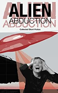 Alien Abduction: Short fiction on the themes of alien and abduction