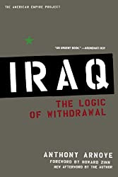 Iraq: The Logic of Withdrawal (American Empire Project)