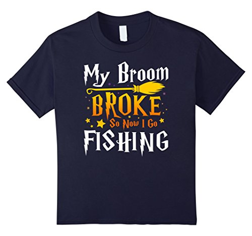 Kids My Broom Broke So Now I Go Fishing T-shirt 12 (Sick And Tired Costume)