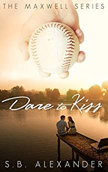 Dare to Kiss (The Maxwell Series Book 1) by [Alexander, S.B.]