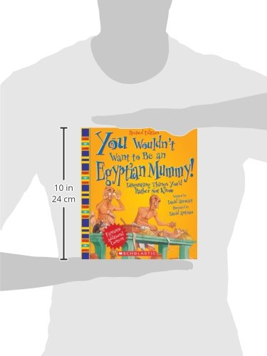 You Wouldn't Want to Be an Egyptian Mummy!: Digusting Things You'd ...