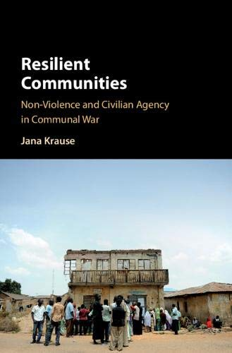 Resilient Communities: Non-Violence and Civilian Agency in Communal War