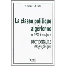 La classe politique algérienne de 1900 à nos jours : dictionnaire