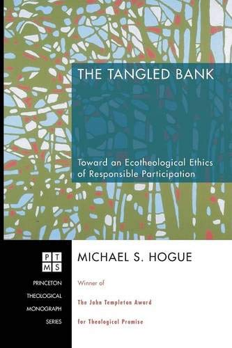 (The Tangled Bank: Toward an Ecotheological Ethics of Responsible Participation (Princeton Theological Monograph))