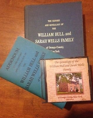 The history and genealogy of the William Bull and Sarah Wells family of Orange County, New York : the first six generations in America and Canada