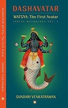 MATSYA: The First Avatar (DASHAVATAR Book 1) by [Venkatraman, Sundari]