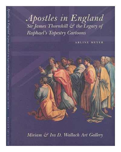 Apostles in England: Sir James Thornhill and the Legacy of Raphael's Tapestry Cartoons por Arline Meyer