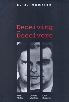Deceiving the Deceivers: Kim Philby, Donald Maclean and Guy Burgess by [Hamrick, S. J.]