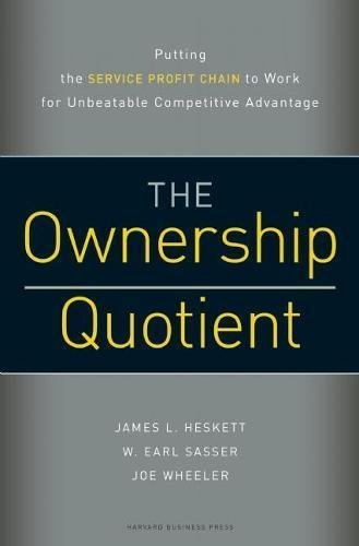 (Ownership Quotient: Putting the Service Profit Chain to Work for Unbeatable Competitive Advantage by James L. Heskett (2008-11-11))