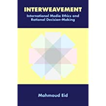 By Mahmoud Eid Interweavement, International Media Ethics and Rational Decision-Making (1st Edition) [Paperback]