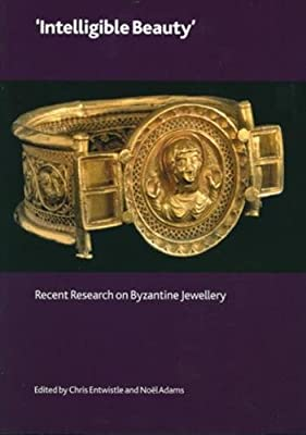 'Intelligible Beauty': Recent Research on Byzantine Jewellery (British Museum Research Publication)