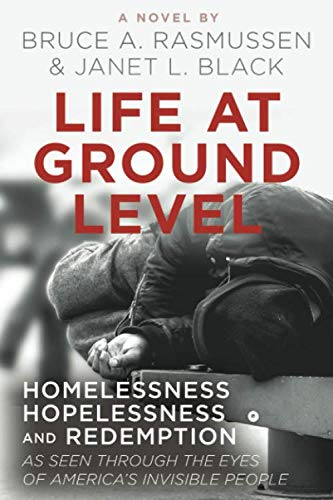 Life at Ground Level: Homelessness, Hopelessness, and Redemption  as seen through the eyes of  America