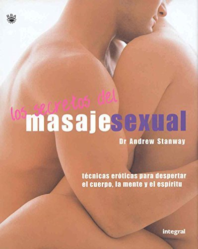 Los Secretos del Masaje Sexual (Massage Secrets for Lovers: The Ultimate Guide to Intimate Arousal) (Grandes Obras) (Spanish Edition) by Andrew Stanway (2004-03-02)