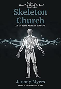 Skeleton Church: A Bare-Bones Definition of Church (Close Your Church for Good, Preface) by [Myers, Jeremy]