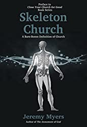 Skeleton Church: A Bare-Bones Definition of Church (Close Your Church for Good, Preface)