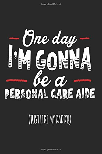 One Day I'm Gonna Be A Personal Care Aide (Just Like My Daddy!): Blank Lined Notebook Journal pdf epub