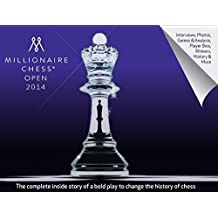 Millionaire Chess Open 2014: The Complete Story of a Bold Play to Change the History of Chess