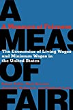 img - for A Measure of Fairness: The Economics of Living Wages and Minimum Wages in the United States book / textbook / text book