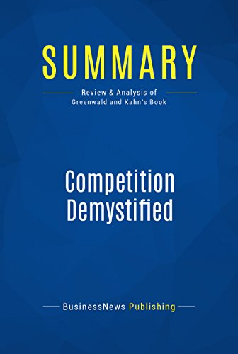 Summary: Competition Demystified: Review and Analysis of Greenwald and Kahn's Book (English Edition)