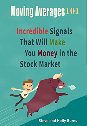 Moving Averages 101: Incredible Signals That Will Make You Money in the Stock Market by [Burns, Steve, Burns, Holly]