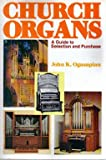 Church Organs : A Guide to Selection and Purchase, Ogasapian, John, 0913499064