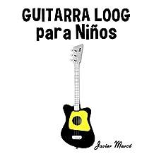 Guitarra Loog para Niños: Música Clásica, Villancicos de Navidad, Canciones Infantiles, Tradicionales y Folclóricas! (Spanish Edition)