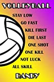 Volleyball Stay Low Go Fast Kill First Die Last One Shot One Kill Not Luck All Skill Randy: College Ruled | Composition Book | Purple and Yellow School Colors
