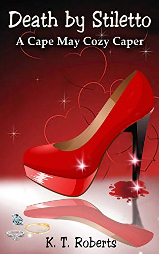 Death by Stiletto: A Cape May Cozy Caper by [Roberts, K. T. ]