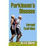 Parkinsons Disease (Parkinson's Disease & Forced Exercise Book 1)